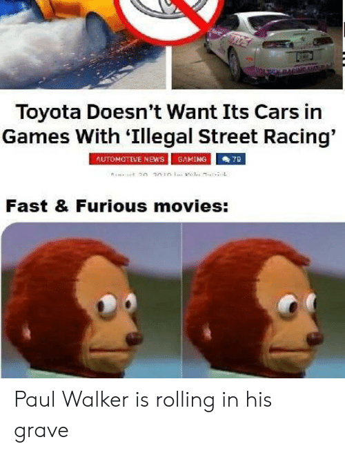 Toyota: Toyota Doesn't Want Its Cars in  Games With 'Illegal Street Racing'  AUTOMOTIVE NEwS  GAMING  7B  Fast & Furious movies: Paul Walker is rolling in his grave