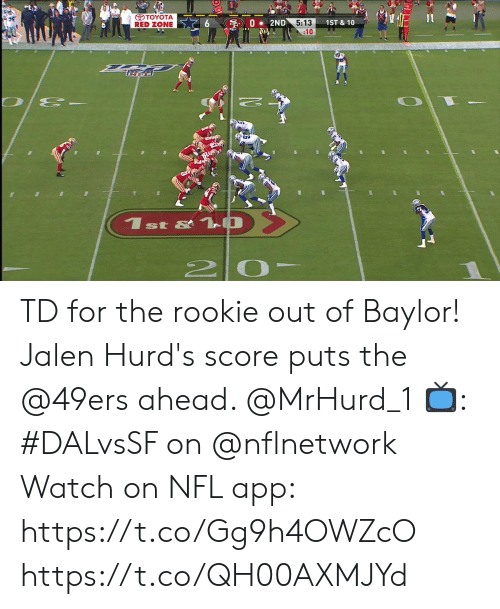 Toyota: TOYOTA  RED ZONE  S 0 2ND  (N  5:13  :10  1ST & 10  1st &1 O  2 0 TD for the rookie out of Baylor!  Jalen Hurd's score puts the @49ers ahead. @MrHurd_1  📺: #DALvsSF on @nflnetwork Watch on NFL app: https://t.co/Gg9h4OWZcO https://t.co/QH00AXMJYd