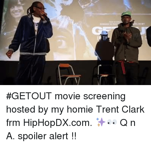 Homie, Memes, and Hiphopdx: TP #GETOUT movie screening hosted by my homie Trent Clark frm HipHopDX.com. ✨👀 Q n A. spoiler alert !!