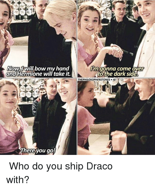 Dark Sided: TPS  NOWU Will bow my hand  and Hermione will take it.  m gonna come over  tothe dark side  THEPHILOSOPHERSTONES 이G  TPS  hereyou go! ⠀⠀⠀⠀↡ Who do you ship Draco with?
