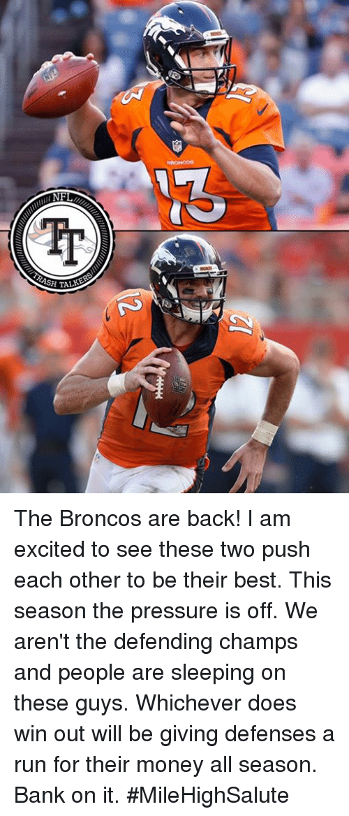 Backes: Tr  ASH TAL The Broncos are back! I am excited to see these two push each other to be their best. This season the pressure is off. We aren't the defending champs and people are sleeping on these guys. Whichever does win out will be giving defenses a run for their money all season. Bank on it.  #MileHighSalute