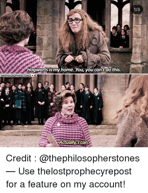 Memes, Home, and 🤖: tr  Hoqwarts is my home. You, you can'tdo this.  THEPHILOSOPHERSTONEs-1G  TPS Credit : @thephilosopherstones — Use thelostprophecyrepost for a feature on my account!