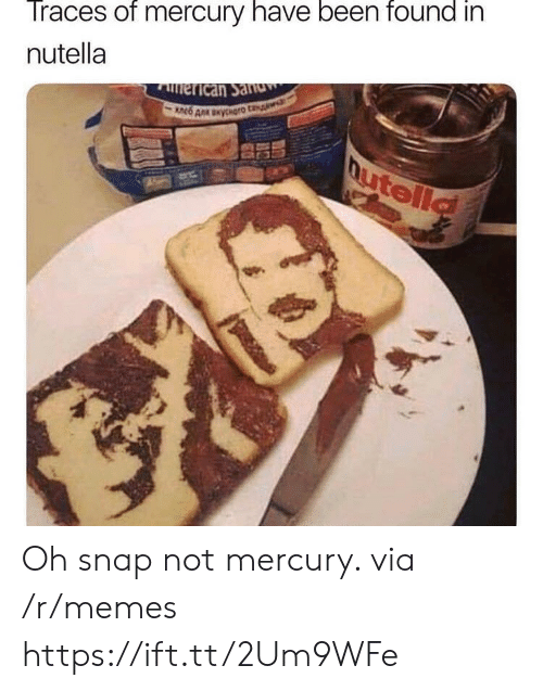 Nutella: Traces of mercury have been found in  nutella Oh snap not mercury. via /r/memes https://ift.tt/2Um9WFe