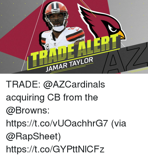 Memes, Browns, and 🤖: TRADE AICDT  JAMAR TAYLOR TRADE: @AZCardinals acquiring CB from the @Browns: https://t.co/vUOachhrG7 (via @RapSheet) https://t.co/GYPttNlCFz