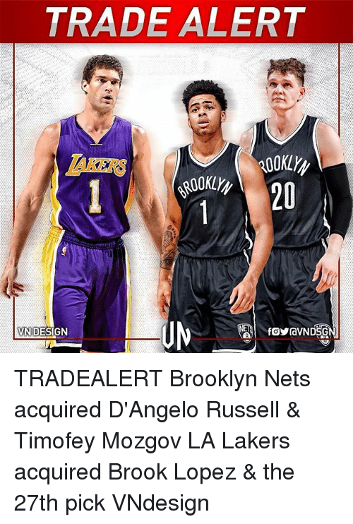 Brooklyn Nets, Los Angeles Lakers, and Memes: TRADE ALERT  DESIGN  VN fOYravNDSG TRADEALERT Brooklyn Nets acquired D'Angelo Russell & Timofey Mozgov LA Lakers acquired Brook Lopez & the 27th pick VNdesign