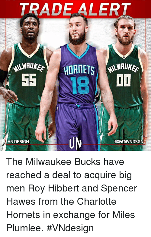 Milwaukee Bucks: TRADE ALERT  HORNETS  SS  I I  VN DESIGN  fOYravNDSG The Milwaukee Bucks have reached a deal to acquire big men Roy Hibbert and Spencer Hawes from the Charlotte Hornets in exchange for Miles Plumlee.  #VNdesign