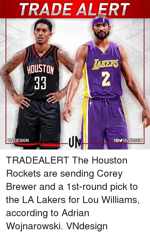 houston rocket: TRADE ALERT  HOUSTON  EKERS  BVNDESIGN  f。yravN DSGN  る  舟 TRADEALERT The Houston Rockets are sending Corey Brewer and a 1st-round pick to the LA Lakers for Lou Williams, according to Adrian Wojnarowski. VNdesign