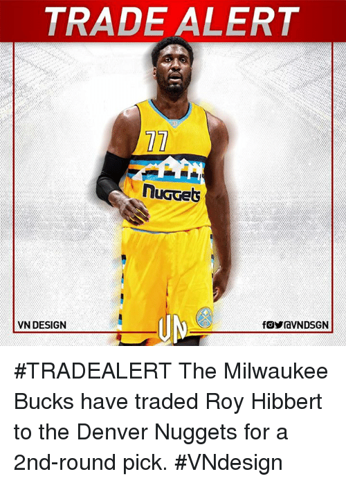 Milwaukee Bucks: TRADE ALERT  nuGGets  VN DESIGN  fOYraVNDSGN #TRADEALERT  The Milwaukee Bucks have traded Roy Hibbert to the Denver Nuggets for a 2nd-round pick.  #VNdesign