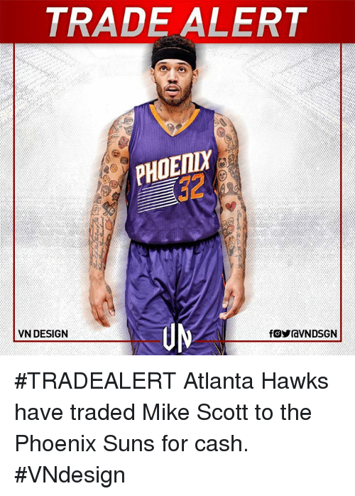 Phoenix Suns: TRADE ALERT  PHOEIZA  VN DESIGN  fOYraVNDSGN #TRADEALERT  Atlanta Hawks have traded Mike Scott to the Phoenix Suns for cash.  #VNdesign