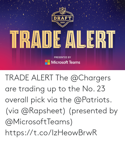 Patriotic: TRADE ALERT  The @Chargers are trading up to the No. 23 overall pick via the @Patriots. (via @Rapsheet)  (presented by @MicrosoftTeams) https://t.co/IzHeowBrwR