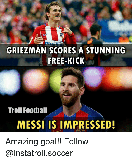Memes, 🤖, and Kick: Trade  GRIEZMAN SCORES A STUNNING  FREE-KICK  Troll Football  MESSI IS IMPRESSED! Amazing goal!! Follow @instatroll.soccer
