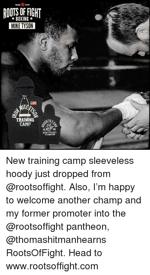hoody: TRADE  MARK  BOXING  MIKE TYSON  TRAINING  CAMP  86  HEAVYWEIGHI  CHAMPION New training camp sleeveless hoody just dropped from @rootsoffight. Also, I'm happy to welcome another champ and my former promoter into the @rootsoffight pantheon, @thomashitmanhearns RootsOfFight. Head to www.rootsoffight.com