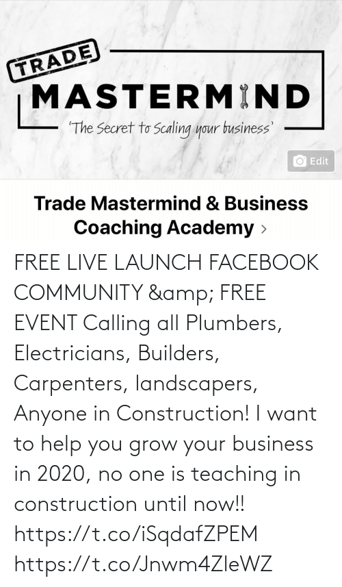 Scaling: TRADE  MASTERMIND  The Secret to Scaling your business'  Edit  Trade Mastermind & Business  Coaching Academy > FREE LIVE LAUNCH FACEBOOK COMMUNITY & FREE EVENT   Calling all Plumbers, Electricians, Builders, Carpenters, landscapers, Anyone in  Construction!   I want to help you grow your business in 2020,  no one is teaching in construction until now!!  https://t.co/iSqdafZPEM https://t.co/Jnwm4ZleWZ