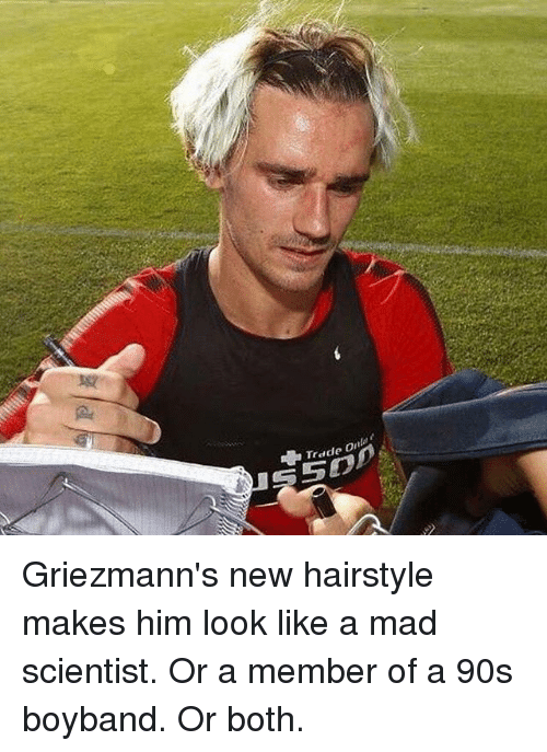 Memes, Mad, and 90's: Trade O Griezmann's new hairstyle makes him look like a mad scientist. Or a member of a 90s boyband. Or both.