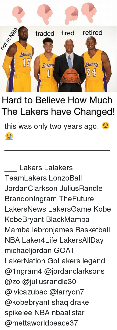 Basketball, Drake, and Los Angeles Lakers: traded fired retired  AKERS  17  AKERS  24  AKER  SPALDING  Hard to Believe How Much  The Lakers have Changed! this was only two years ago..😫😭 _____________________________________________________ Lakers Lalakers TeamLakers LonzoBall JordanClarkson JuliusRandle BrandonIngram TheFuture LakersNews LakersGame Kobe KobeBryant BlackMamba Mamba lebronjames Basketball NBA Laker4Life LakersAllDay michaeljordan GOAT LakerNation GoLakers legend @1ngram4 @jordanclarksons @zo @juliusrandle30 @ivicazubac @larrydn7 @kobebryant shaq drake spikelee NBA nbaallstar @mettaworldpeace37