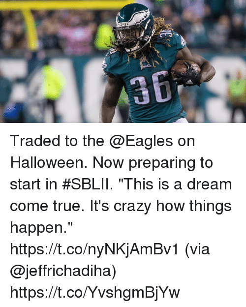 "A Dream, Crazy, and Philadelphia Eagles: Traded to the @Eagles on Halloween. Now preparing to start in #SBLII.  ""This is a dream come true. It's crazy how things happen."" https://t.co/nyNKjAmBv1 (via @jeffrichadiha) https://t.co/YvshgmBjYw"