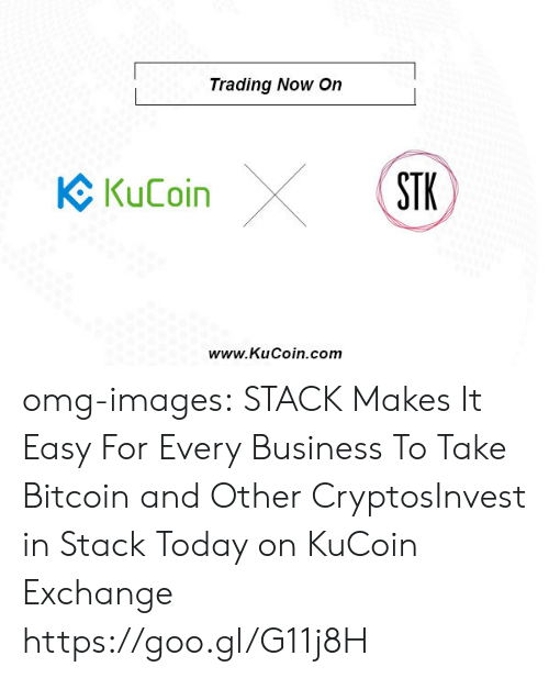 Bitcoin: Trading Now On  Ke KuCoin  STK  www.KuCoin.com omg-images:  STACK Makes It Easy For Every Business To Take Bitcoin and Other CryptosInvest in Stack Today on KuCoin Exchange  https://goo.gl/G11j8H