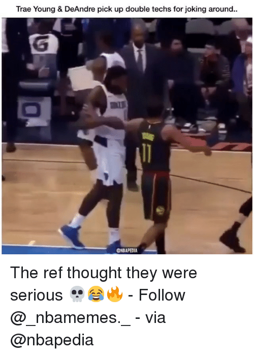 deandre: Trae Young & DeAndre pick up double techs for joking around..  @NBAPEDIA The ref thought they were serious 💀😂🔥 - Follow @_nbamemes._ - via @nbapedia
