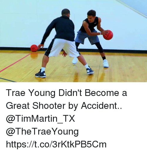Memes, 🤖, and Shooter: Trae Young Didn't Become a Great Shooter by Accident.. @TimMartin_TX @TheTraeYoung https://t.co/3rKtkPB5Cm