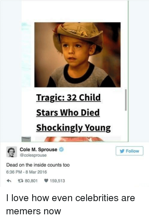 Funny, Love, and Stars: Tragic: 32 Child  Stars Who Died  Shockingly Young  Cole M. Sprouse  @colesprouse  Follow  Dead on the inside counts too  6:36 PM-8 Mar 2016  わ다 80,801 159,513 I love how even celebrities are memers now