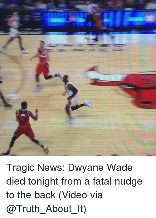 Nudge: Tragic News: Dwyane Wade died tonight from a fatal nudge to the back (Video via @Truth_About_It)