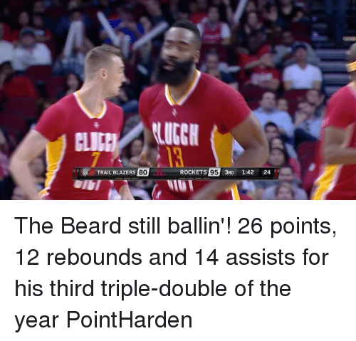 Beard, Sports, and Beards: TRAIL BLAZERS  80  ROCKETS  95  3RD 1:42  24 The Beard still ballin'! 26 points, 12 rebounds and 14 assists for his third triple-double of the year PointHarden