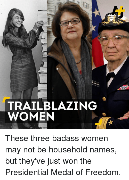 Presidential Medal Of Freedom: TRAIL BLAZING  WOMEN These three badass women may not be household names, but they've just won the Presidential Medal of Freedom.