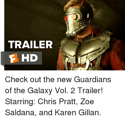 karen gillan: TRAILER  F HD Check out the new Guardians of the Galaxy Vol. 2 Trailer!  Starring: Chris Pratt, Zoe Saldana, and Karen Gillan.