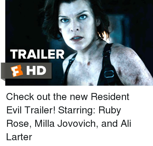 Milla Jovovich: TRAILER  F HD Check out the new Resident Evil Trailer!  Starring: Ruby Rose, Milla Jovovich, and Ali Larter