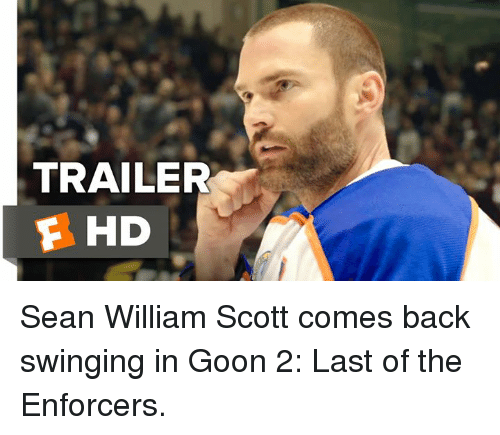 Memes, The Enforcer, and 🤖: TRAILER  F HD Sean William Scott comes back swinging in Goon 2: Last of the Enforcers.