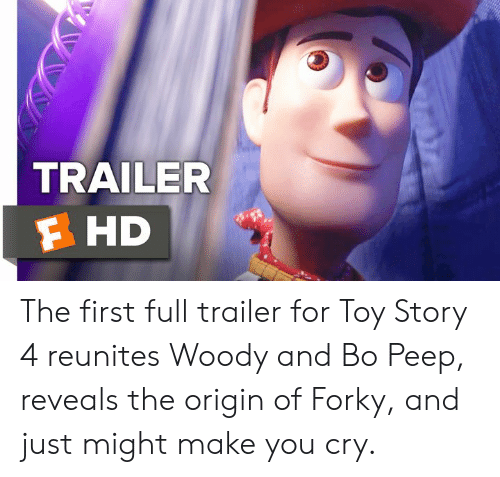 Toy Story 4: TRAILER  F HD The first full trailer for Toy Story 4 reunites Woody and Bo Peep, reveals the origin of Forky, and just might make you cry.