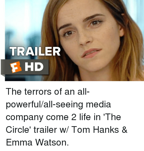 Emma Watson, Memes, and Tom Hanks: TRAILER  F HD The terrors of an all-powerful/all-seeing media company come 2 life in 'The Circle' trailer w/ Tom Hanks & Emma Watson.