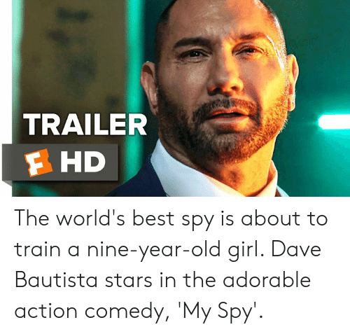 worlds best: TRAILER  F HD The world's best spy is about to train a nine-year-old girl. Dave Bautista stars in the adorable action comedy, 'My Spy'.