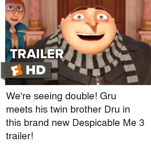 Memes, Gru, and 🤖: TRAILER  F HD We're seeing double! Gru meets his twin brother Dru in this brand new Despicable Me 3 trailer!