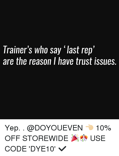 """Gym, Reason, and Code: Trainer's who say """"last rep'  are the reason I have trust issues. Yep. . @DOYOUEVEN 👈🏼 10% OFF STOREWIDE 🎉🎊 USE CODE 'DYE10' ✔️"""