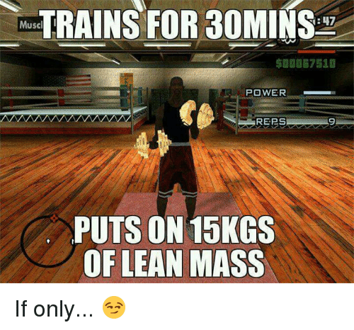 Lean, Power, and Mass: TRAINS FOR 3OMINS  Musc  B7510  POWER  REPS  PUTS ON 15KGS  OF LEAN MASS If only... 😏