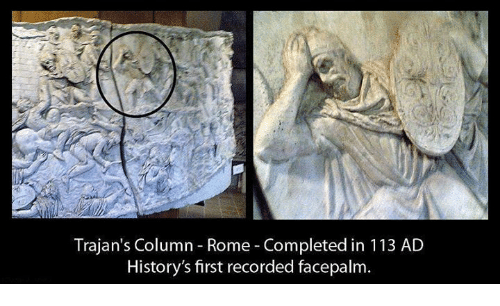 Rome: Trajan's Column Rome Completed in 113 AD  History's first recorded facepalm.