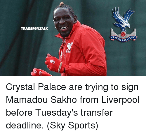 Sky Sport: TRAnsFeR TALK  CE F.C  AL PALA  CRYS Crystal Palace are trying to sign Mamadou Sakho from Liverpool before Tuesday's transfer deadline. (Sky Sports)