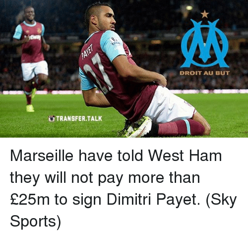 Sky Sport: TRANSFER TALK  DROIT AU BUT Marseille have told West Ham they will not pay more than £25m to sign Dimitri Payet. (Sky Sports)