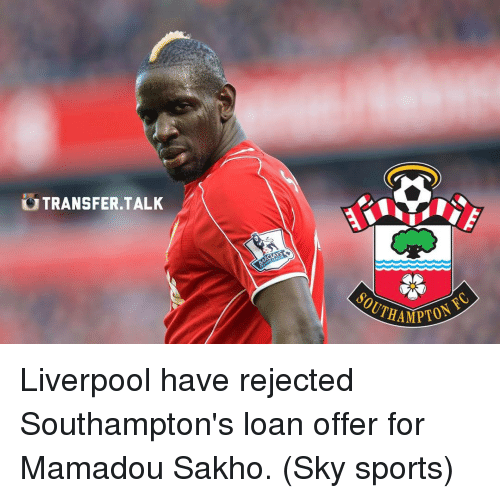 Sky Sport: TRANSFER TALK  SOUTHAM Liverpool have rejected Southampton's loan offer for Mamadou Sakho. (Sky sports)
