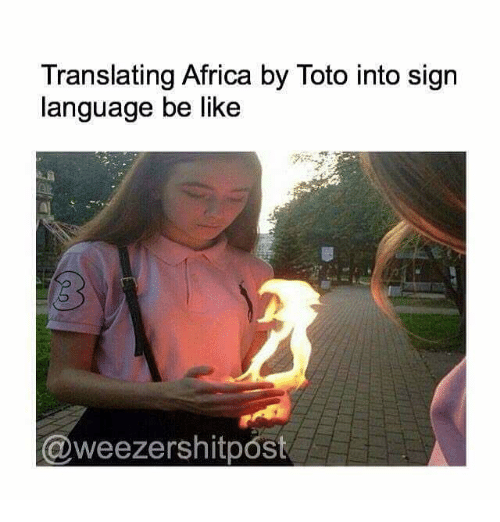 Africa, Be Like, and Sign Language: Translating Africa by Toto into sign  language be like  @weezershitpost