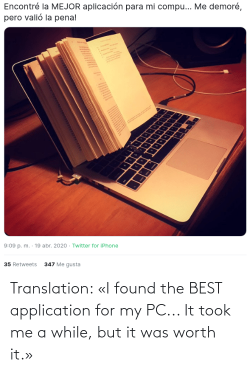 Translation: Translation: «I found the BEST application for my PC... It took me a while, but it was worth it.»