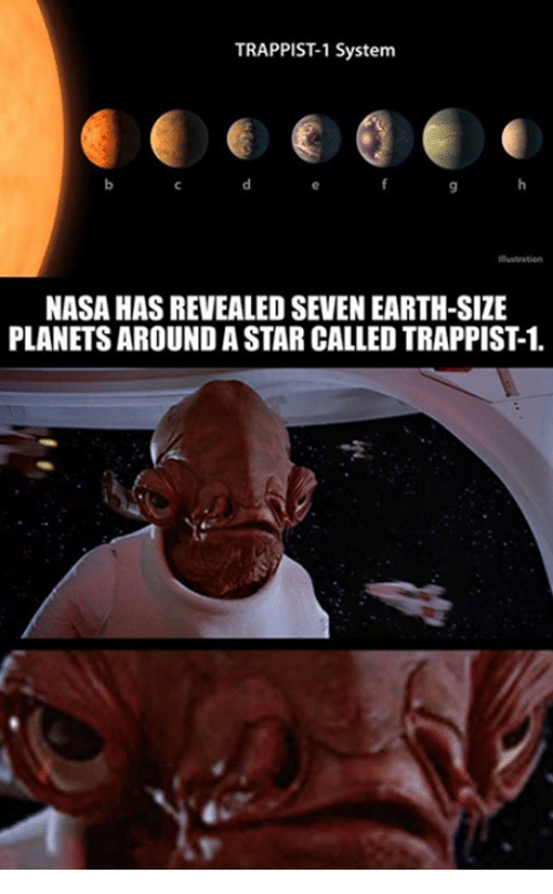 Memes, Nasa, and Earth: TRAPPIST1 System  NASA HAS REVEALED SEVEN EARTH-SIZE  PLANETS AROUND A STAR CALLED TRAPPIST1.