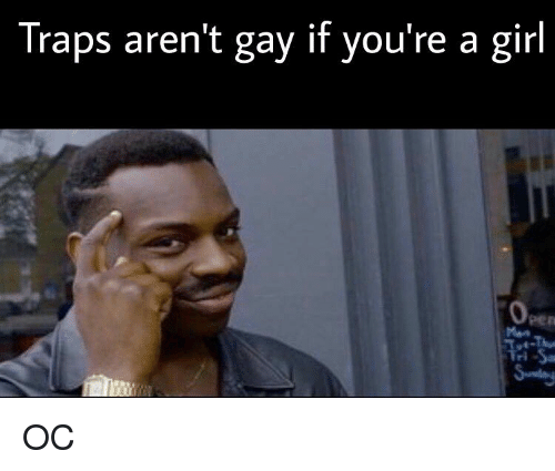 are traps gay meme