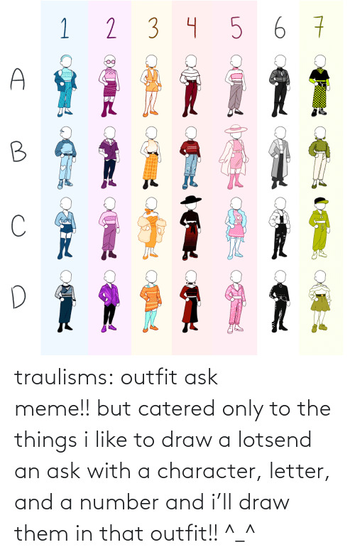 send: traulisms:  outfit ask meme!! but catered only to the things i like to draw a lotsend an ask with a character, letter, and a number and i'll draw them in that outfit!! ^_^