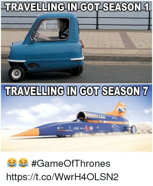Memes, 🤖, and Got: TRAVELLING IN GOT SEASON 1  TRAVELLING IN GOT SEASON 7  EDGE 😂😂 #GameOfThrones https://t.co/WwrH4OLSN2