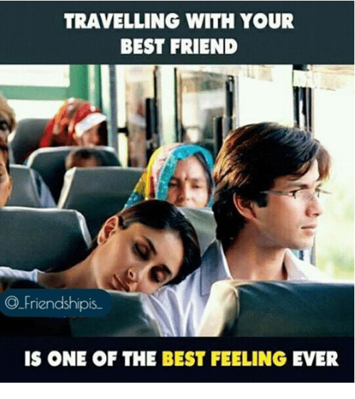 Friendshipis: TRAVELLING WITH YOUR  BEST FRIEND  Friendshipis.  IS ONE OF THE BEST FEELING EVER