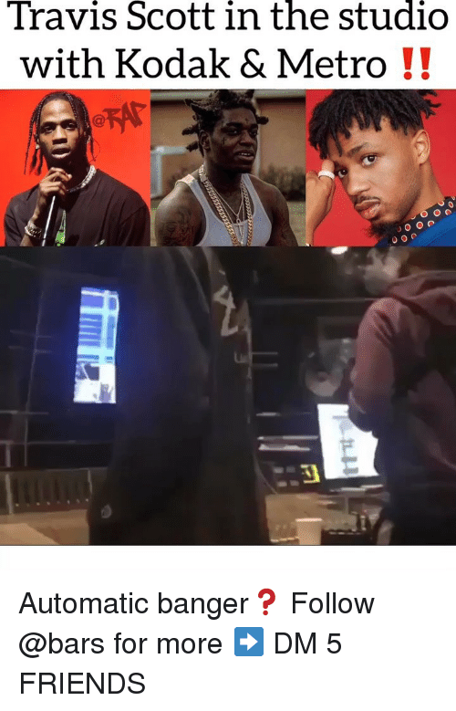 In The Studio: Travis Scott in the studio  with Kodak & Metro!! Automatic banger❓ Follow @bars for more ➡️ DM 5 FRIENDS