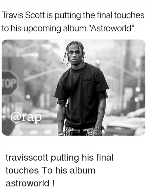 "Memes, Travis Scott, and 🤖: Travis Scott is putting the final touches  to his upcoming album ""Astroworld""  0P  arap travisscott putting his final touches To his album astroworld !"