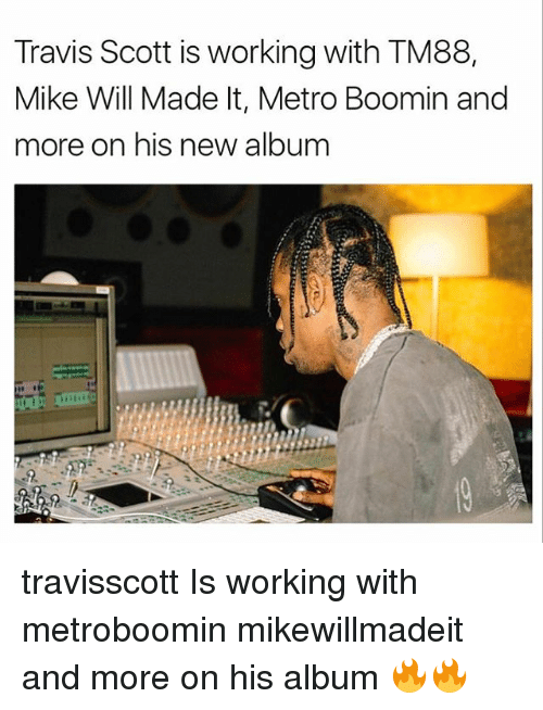 Metro Boomin: Travis Scott is working with TM88,  Mike Will Made It, Metro Boomin and  more on his new album travisscott Is working with metroboomin mikewillmadeit and more on his album 🔥🔥